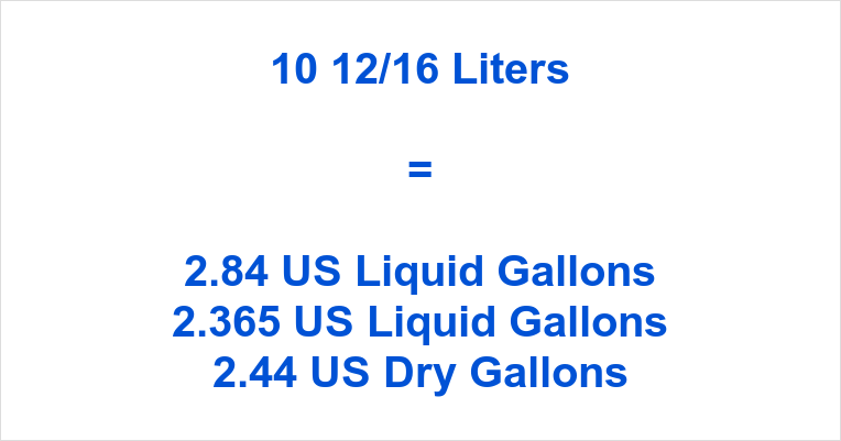 10 12/16 Liters to Gallons